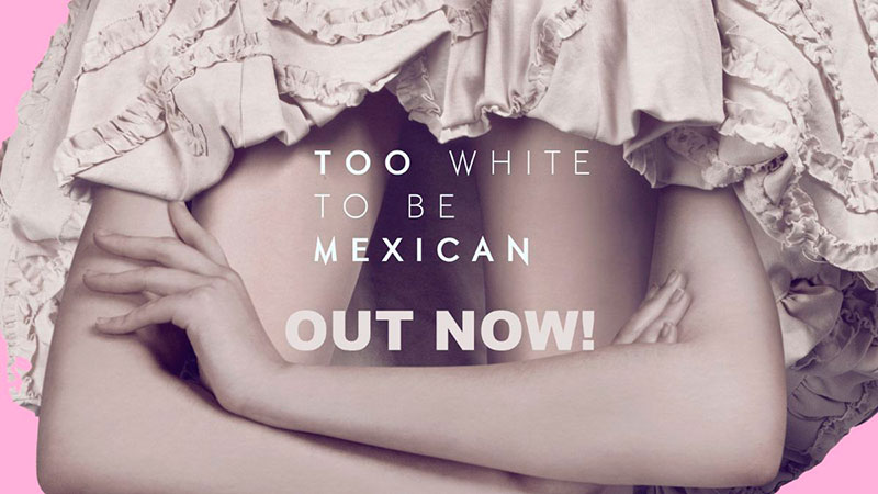 Too White to be Mexican lanza nueva producción