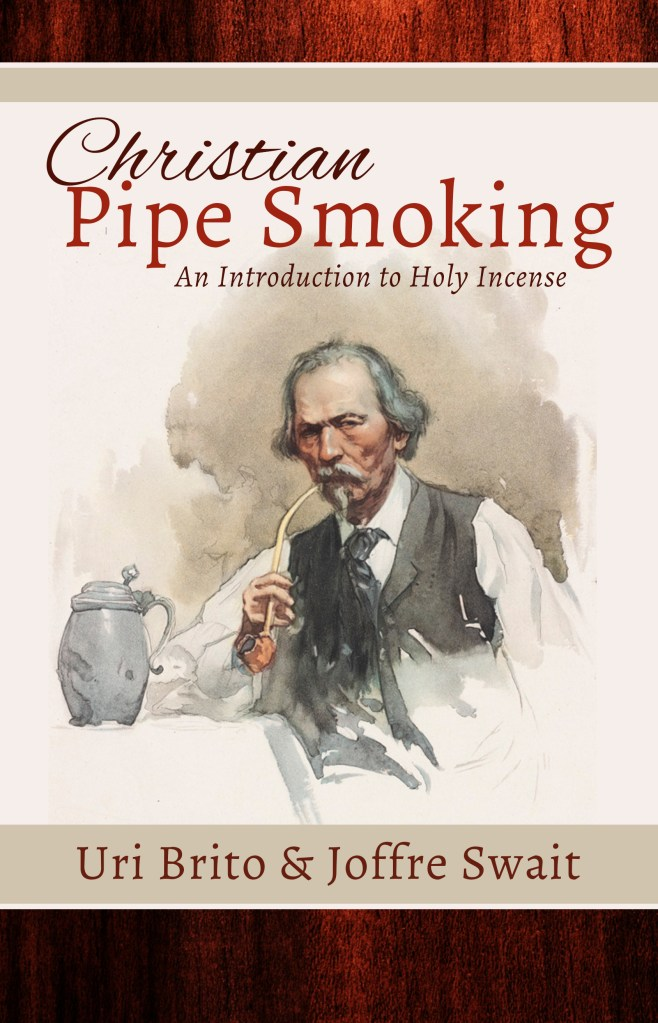 Christian Pipe-Smoking: An Introduction to Holy Incense is NOW AVAILABLE!