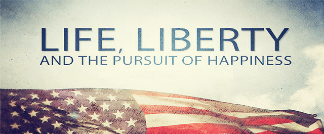 Life, Liberty, and Happiness: A Meditation for the 4th of July