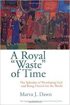 """Brief Review of Marva Dawn's """"A Royal Waste of Time"""""""