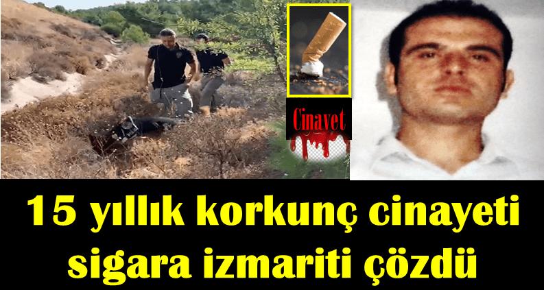 15 yıllık korkunç cinayeti sigara izmariti çözdü