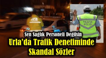 Urla'da trafik denetiminde skandal sözler