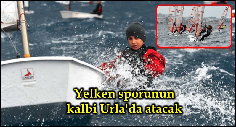 Yelken sporunun kalbi Urla'da atacak