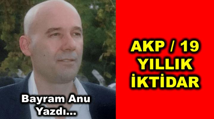 AKP / 19 YILLIK İKTİDAR