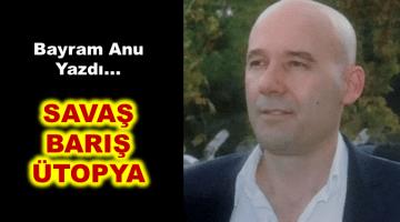 SAVAŞ / BARIŞ / ÜTOPYA