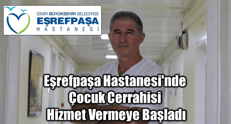 İzmir Büyükşehir Belediyesi Eşrefpaşa Hastanesi'nde Çocuk Cerrahisi hizmet vermeye başladı.