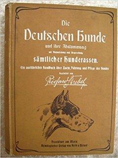 Die Deutschen Hunde und ihre Abstammung mit Hinzuziehung und Besprechung sämtlicher Hunderassen. Ein ausführliches Handbuch über Zucht, Führung und Pflege des Hundes