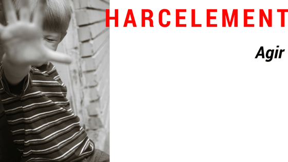 HARCELEMENT A L'ECOLE : Comment agir