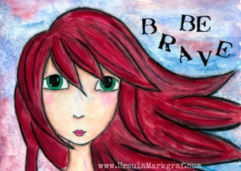 """""""Be brave"""" - mixed media art work by Ursula Markgraf"""