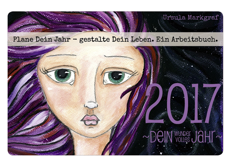 Dein wundervolles Jahr 2017 - ein Arbeitsbuch von Ursula Markgraf