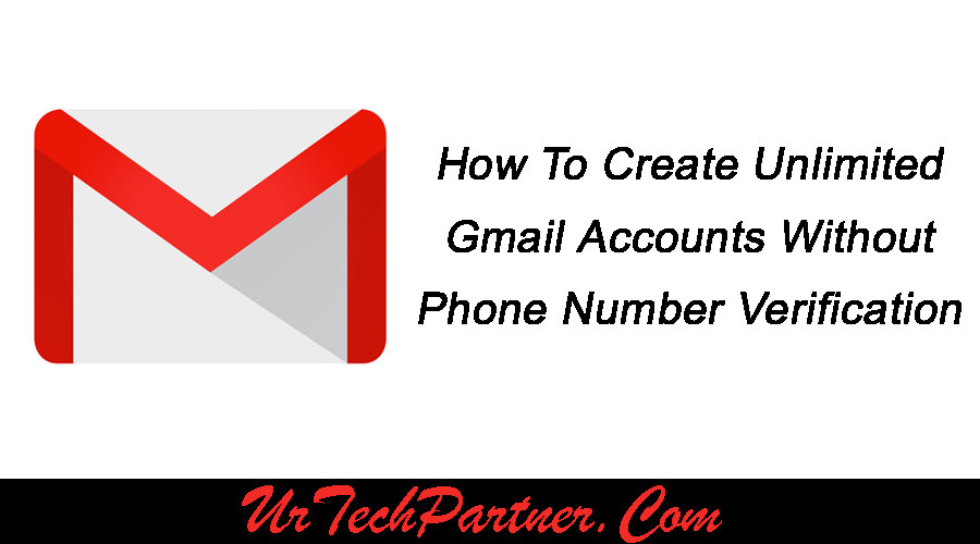 How to Create Unlimited Gmail Accounts Without Phone Verification