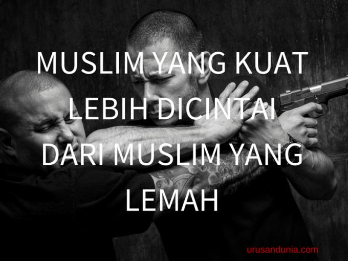 MUSLIM YANG KUAT LEBIH DICINTAI DARI MUSLIM YANG LEMAH