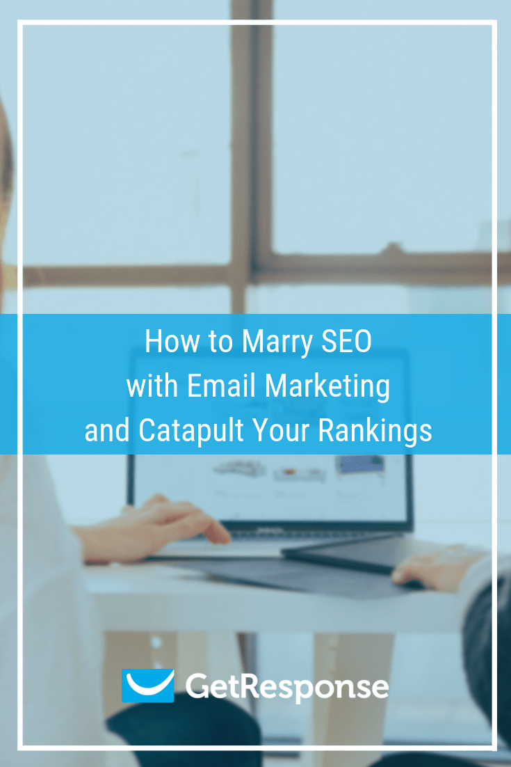 How to Marry SEO with Email Marketing and Catapult Your Rankings.