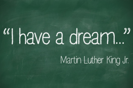 martin luther king: I have a dream by Martin Luther King, Jr written in white chalk on a black chalkboard