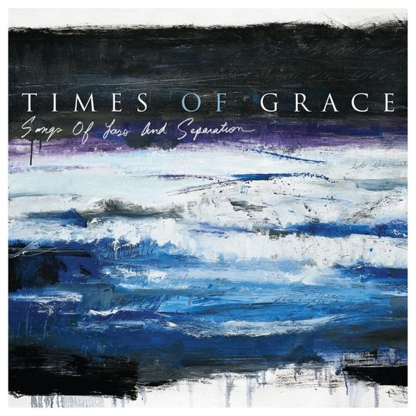 DOWNLOAD ALBUM: Times of Grace - Songs of Loss and Separation ZIP DOWNLOAD