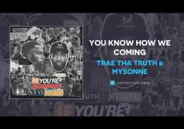 Trae tha Truth & Mysonne - You Know How We Coming