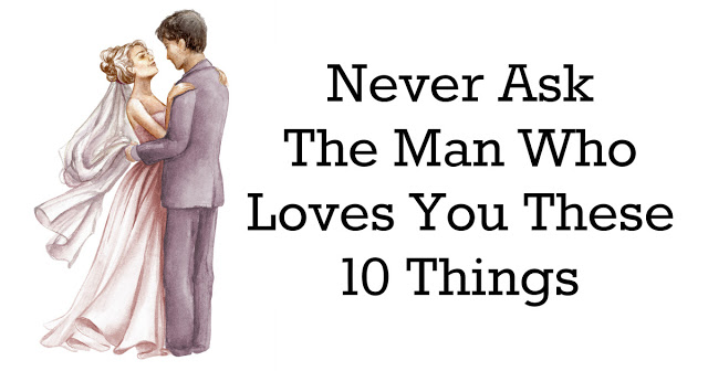 Never Ask The Man Who Loves You These 10 Things  It's Harmful To