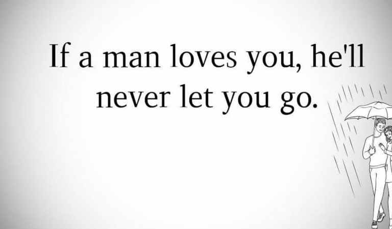 If a man loves you, he'll never let you go