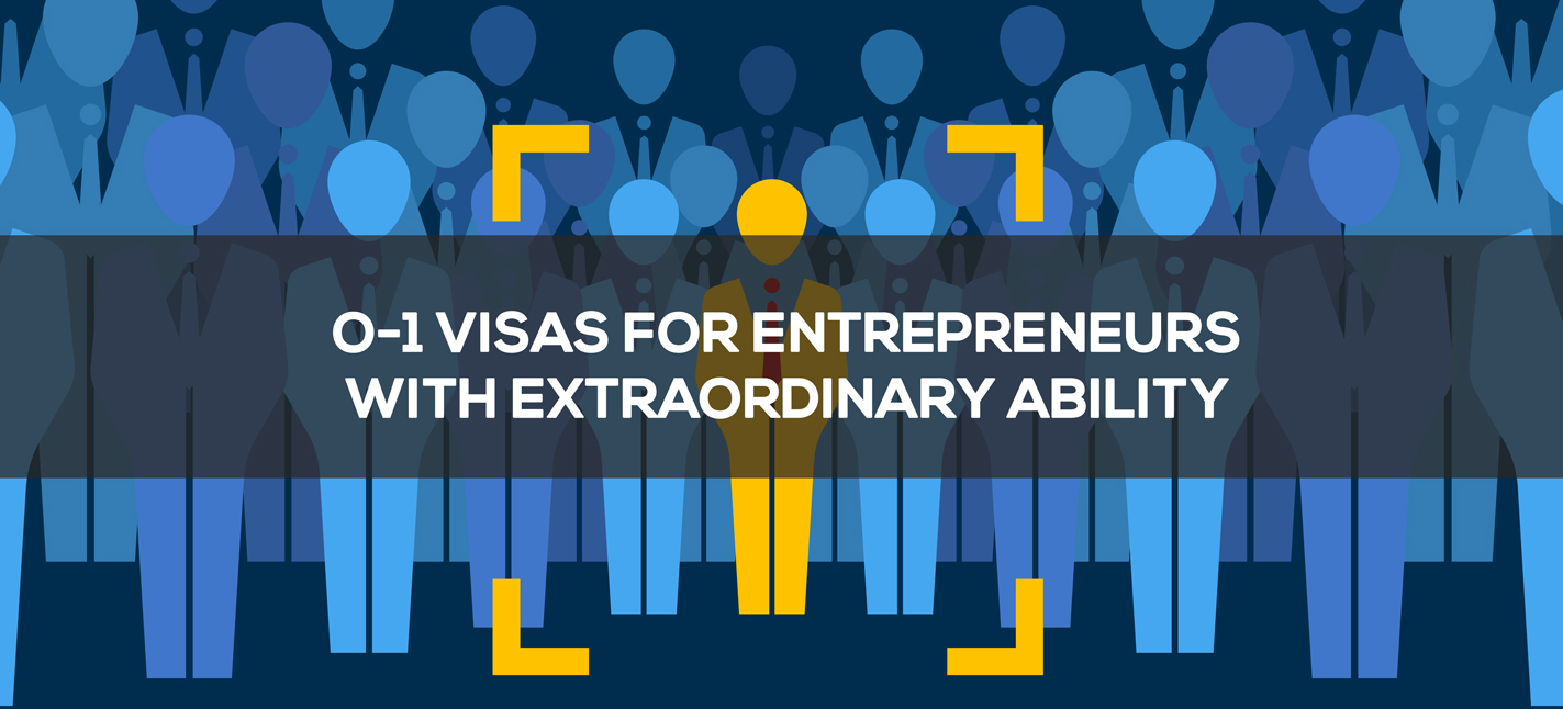 O-1 Visas for Entrepreneurs with Extraordinary Ability