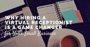 Why Hiring a Virtual Receptionist is a Game Changer For Your Small Business