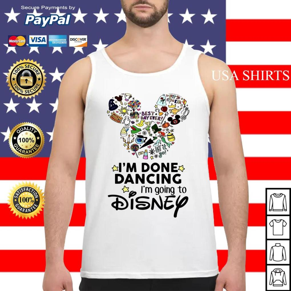 I'm done dancing I'm going to Disney Tank top