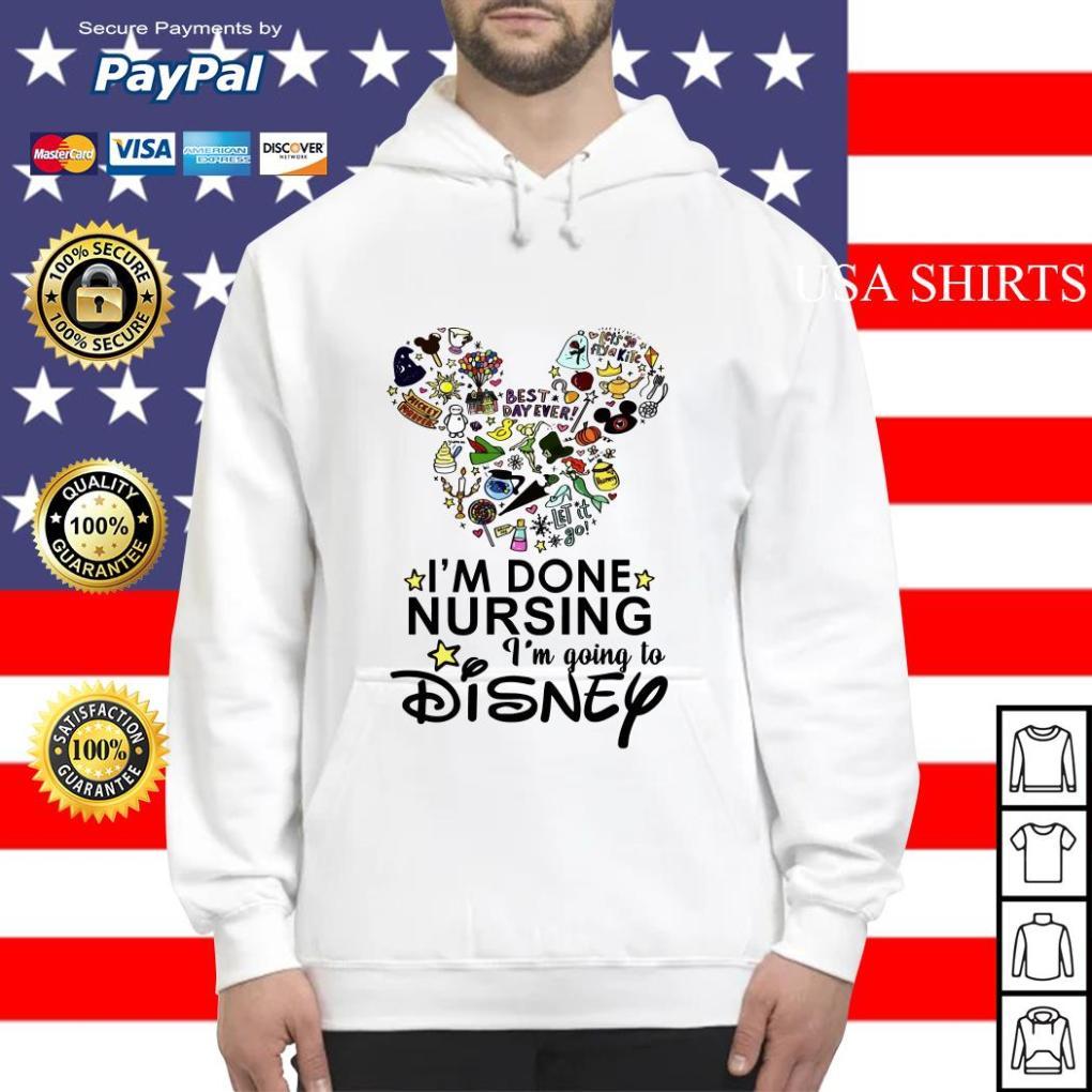 I'm done nursing I'm going to Disney Hoodie