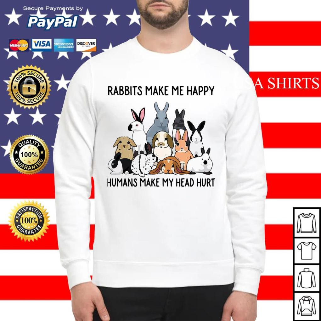 Rabbits make me happy humans make my head hurt Sweater