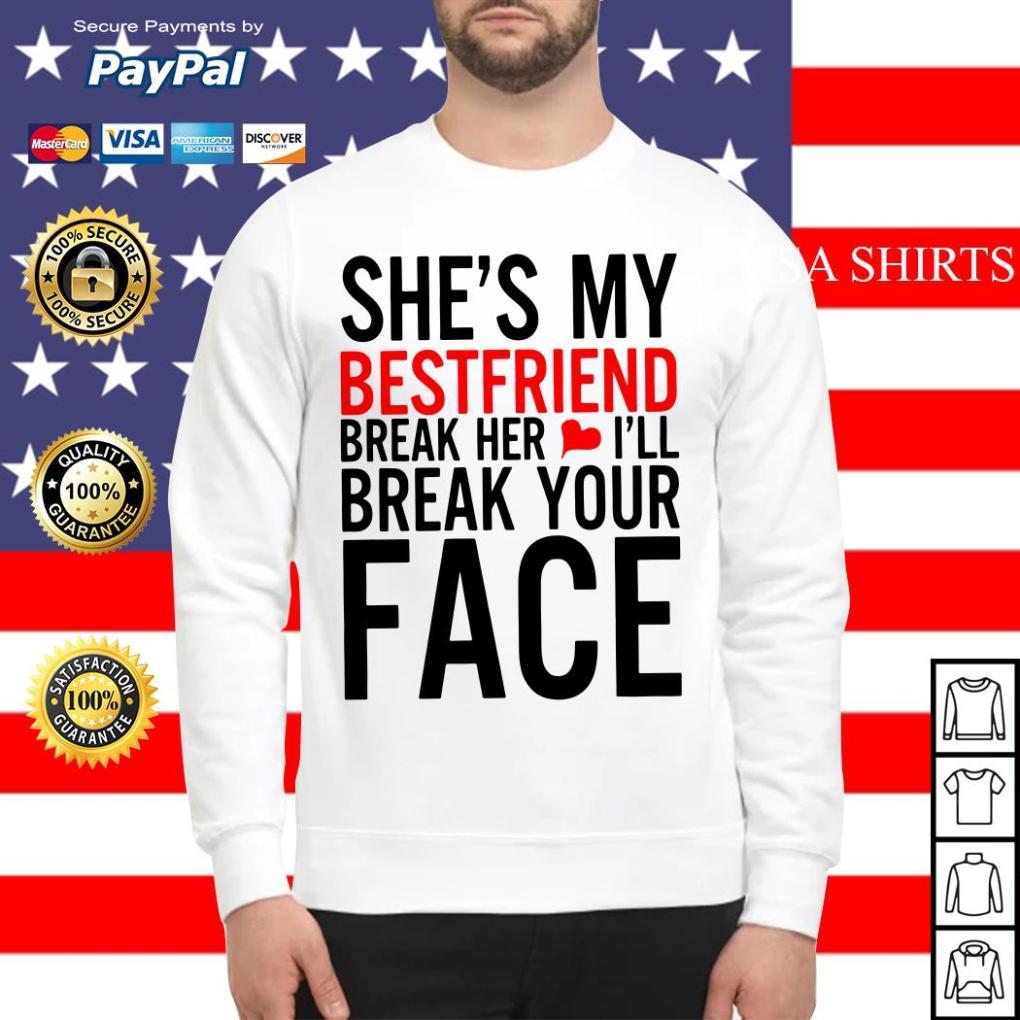 She's my best friend break her I'll break your face Sweater