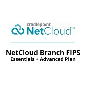 NetCloud Branch FIPS Essentials and Advanced Plan