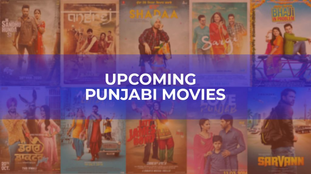 Upcoming Punjabi Movies 2021 - 2022 Complete List Release Date Cast Songs and More Updates