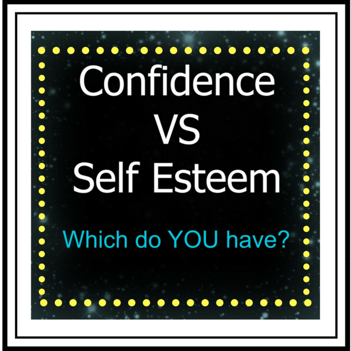 Confidence Amp Self Esteem What S The Difference