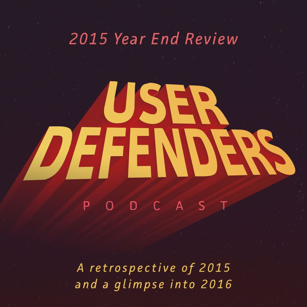 User Defenders Podcast 2015 Year End Review