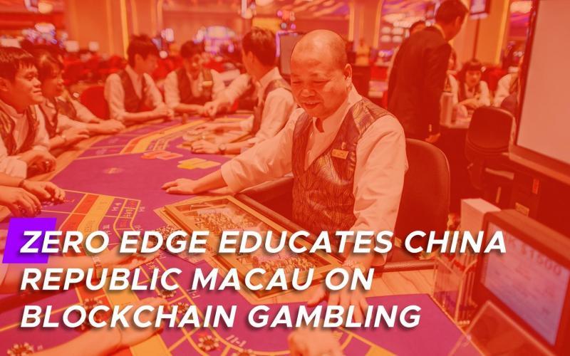 zero edge 2 featured - Zero Edge Educates China Republic Macau on Blockchain Gambling