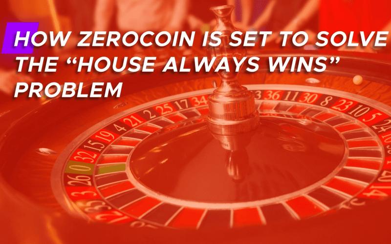 "zero edge casino always win - How Zerocoin is Set to Solve the ""House Always Wins"" Problem?"
