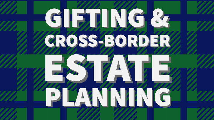 Gifting and Cross Borders Estate Planning