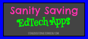 Sanity Saving EdTech Apps