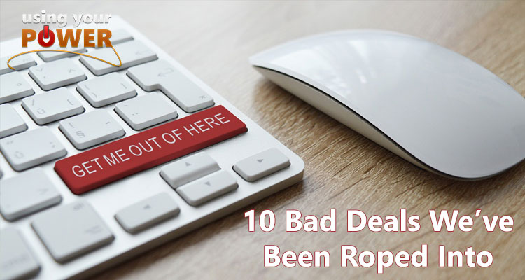 036 – 10 Bad Deals We've Been Roped Into