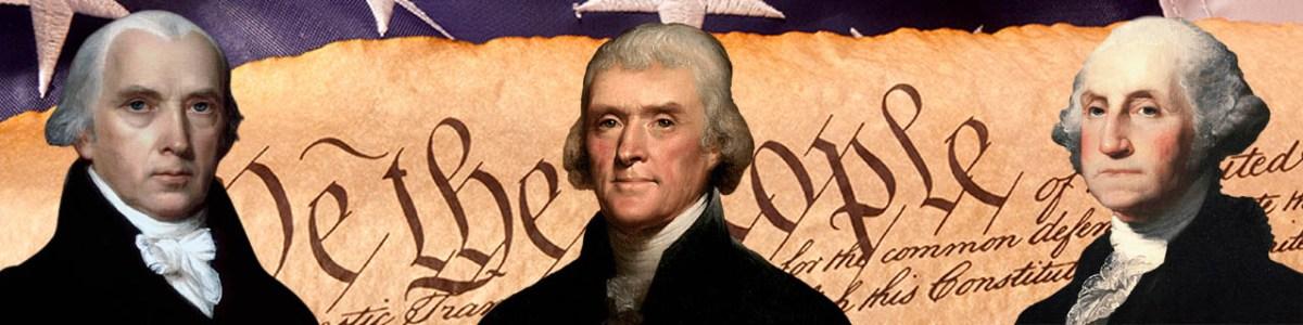 Madison Jefferson Washington - We the People - American Exceptionalism