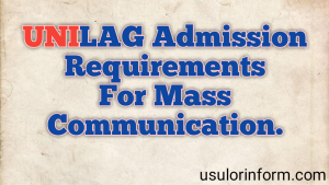Admission Requirements For Mass Communication In UNILAG