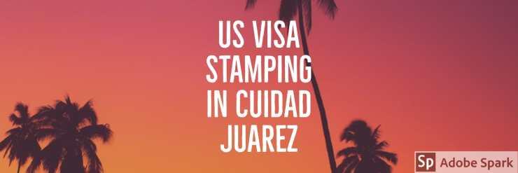 us visa stamping in ciudad juarez mexico h1b h4 e3 l1a l1b f1 f2 e3 visa stamping in mexico