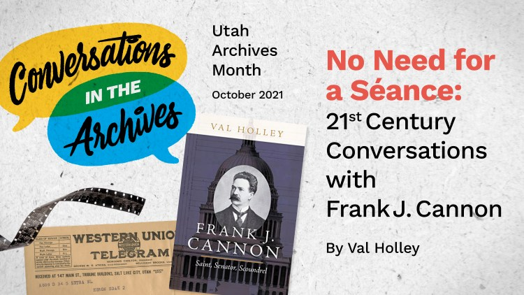 No Need for a Séance: 21st Century Conversations with Frank J. Cannon