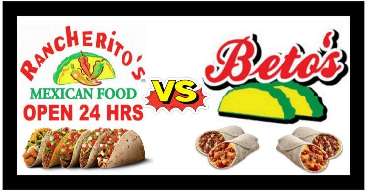 Rancherito's Vs Beto's