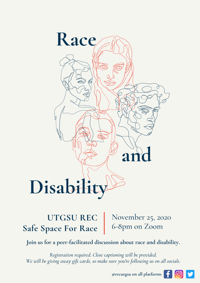 A poster for a discussion about race and disability with a sketch of four faces. UTGSU Race and Ethnicity Caucus presents Safe Space for Race, November 25, 2020, 6-8pm on Zoom. Join us for a peer-facilitated discussion on race and disability. Registration required, closed captioning will be provided. We will be giving away gift cards so make sure you are following us on all socials!