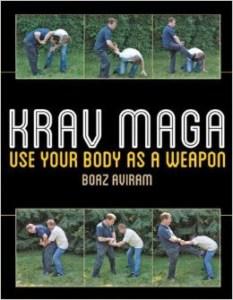 Krav Maga: Use your body as a weapon by Boaz Aviram
