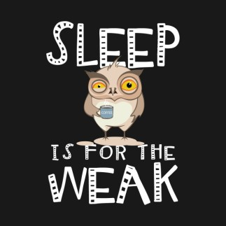 sleep is for the weak.jpg