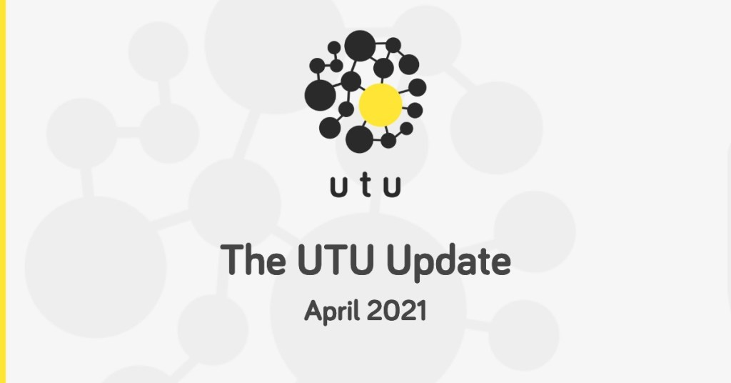 UTU Update April 2021