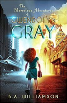 The Marvelous Adventures of Gwendowlyn Gray by B.A Williamson Book Cover
