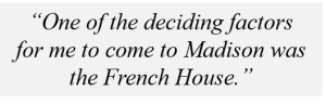 """""""One of the deciding factors for me to come to Madison was the French House."""""""