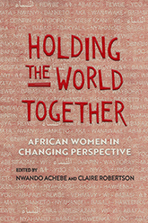 Holding the World Together, edited by Nwando Achebe and Claire Robertson