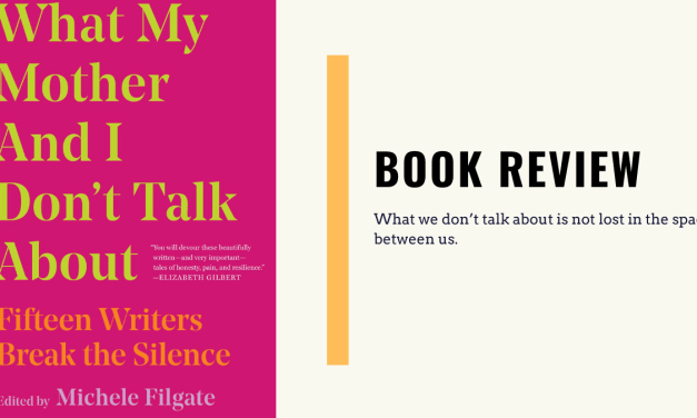 """Lo-fi High Five Reviews: """"What My Mother and I Don't Talk About"""" – Edited by Michele Filgate (2019)"""